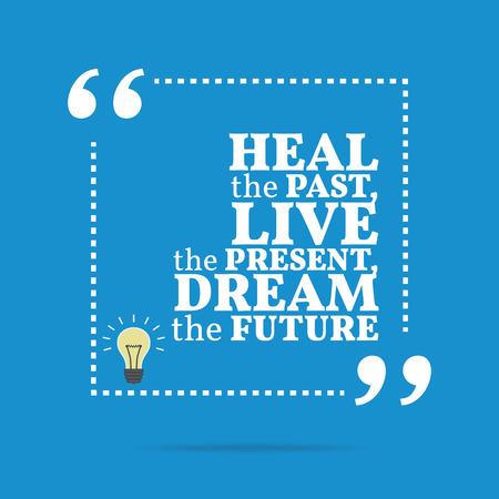 Inspirerend motieven citaat. Heal het verleden, leef het heden, droom de toekomst. Eenvoudig trendy design.