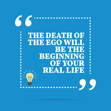 life and death: Inspirational motivational quote. The death of the ego will be the beginning of your real life. Simple trendy design.
