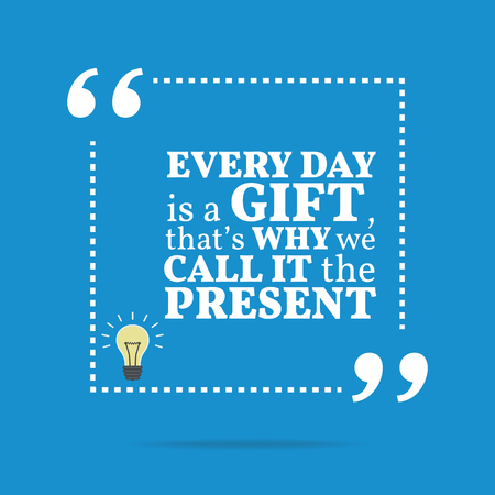 every day: Inspirational motivational quote. Every day is a gift, thats why we call it the present. Simple trendy design.