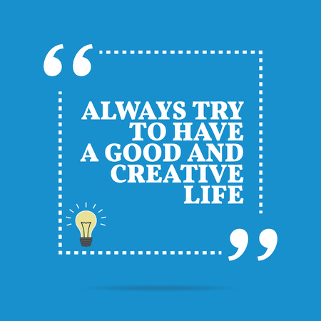 always: Inspirational motivational quote. Always try to have a good and creative life. Simple trendy design.