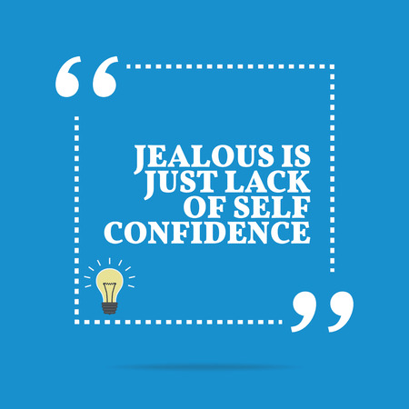 lack: Inspirational motivational quote. Jealous is just lack of self confidence. Simple trendy design.