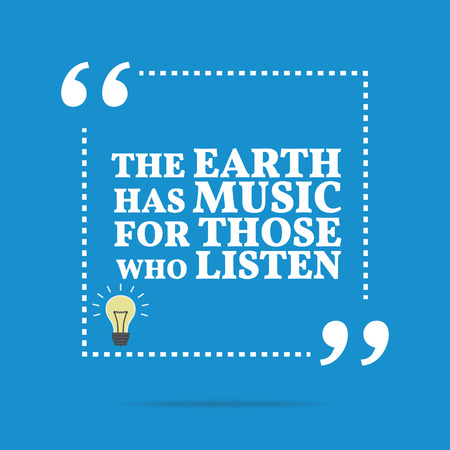 encouragement: Inspirational motivational quote. The earth has music for those who listen. Simple trendy design. Illustration