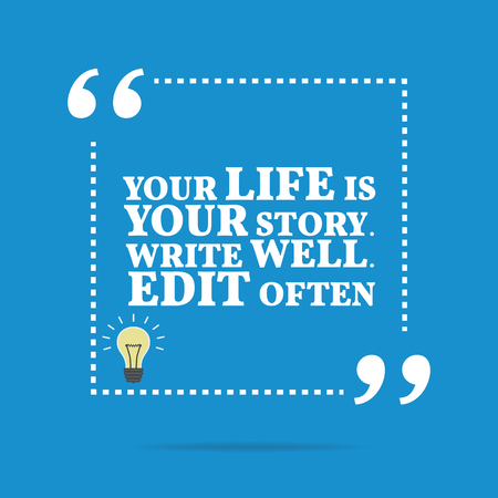 simple life: Inspirational motivational quote. Your life is your story. Write well. Edit often. Simple trendy design.