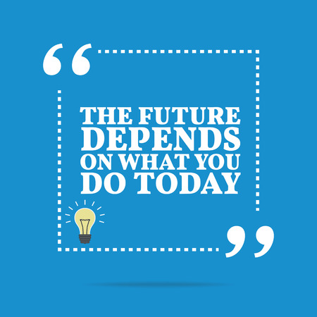 Inspirational motivational quote. The future depends on what you do today. Simple trendy design. Illustration