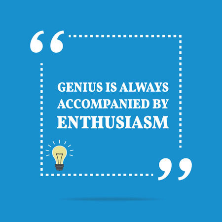 enthusiasm: Inspirational motivational quote. Genius is always accompanied by enthusiasm. Simple trendy design.