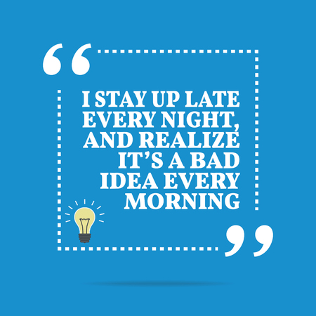 realize: Inspirational motivational quote. I stay up late every night, and realize its a bad idea every morning. Simple trendy design.