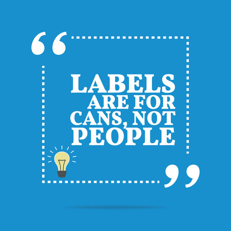 stereotypes: Inspirational motivational quote. Labels are for cans, not people. Simple trendy design.