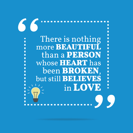 whose: Inspirational motivational quote. There is nothing more beautiful than a person whose heart has been broken, but still believes in love. Simple trendy design.