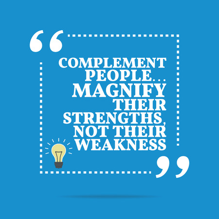 strengths: Inspirational motivational quote. Complement people... Magnify their strengths, not their weakness. Simple trendy design. Illustration