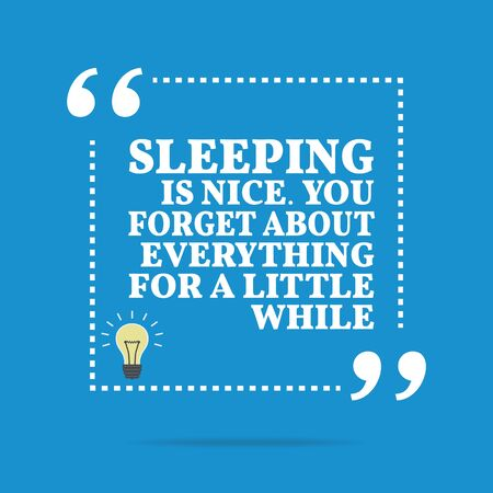 Inspirational motivational quote. Sleeping is nice. You forget about everything for a little while. Simple trendy design.