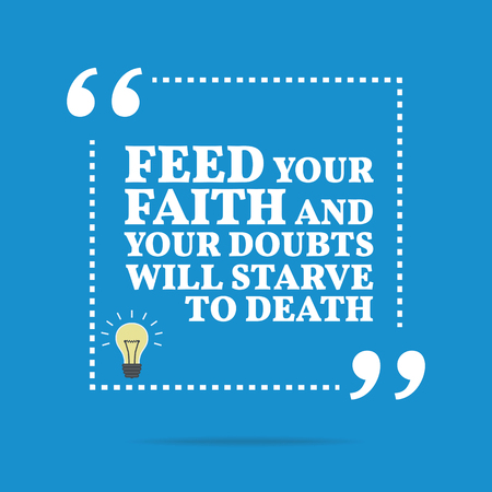 starve: Inspirational motivational quote. Feed your faith and your doubts will starve to death. Simple trendy design.