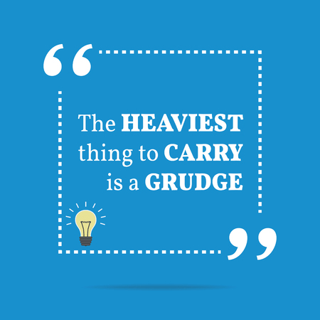 carry: Inspirational motivational quote. The heaviest thing to carry is a grudge. Simple trendy design. Illustration