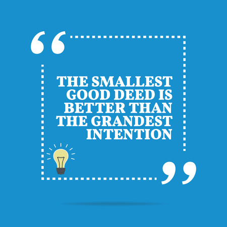better: Inspirational motivational quote. The smallest good deed is better than the grandest intention. Simple trendy design.