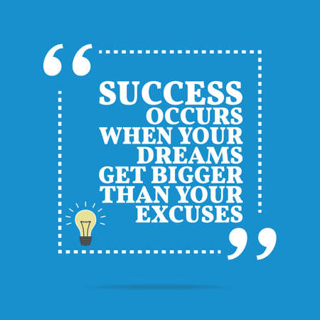 Inspirational motivational quote. Success occurs when your dreams get bigger than your excuses. Simple trendy design.