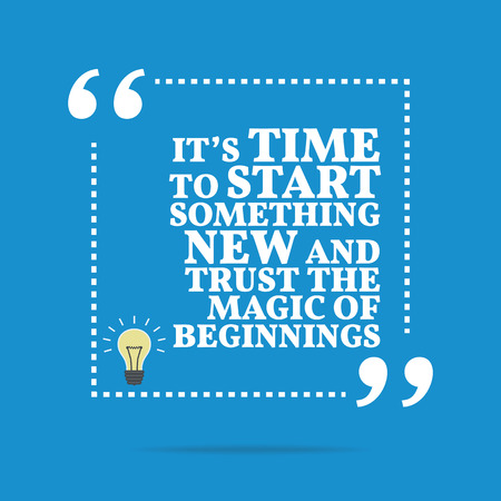 Inspirational motivational quote. It's time to start something new and trust the magic of beginnings. Simple trendy design.