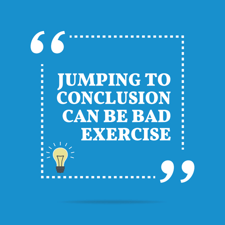 Inspirational motivational quote. Jumping to conclusion can be bad exercise. Simple trendy design. Иллюстрация