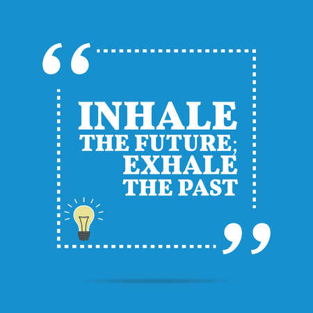 exhale: Inspirational motivational quote. Inhale the future; exhale the past. Simple trendy design.