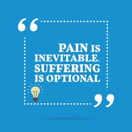 encouragement: Inspirational motivational quote. Pain is inevitable. Suffering is optional. Simple trendy design.