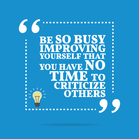 improving: Inspirational motivational quote. Be so busy improving yourself that you have no time to criticize others. Simple trendy design.