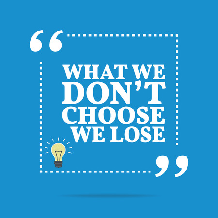 choose: Inspirational motivational quote. What we dont choose we lose. Simple trendy design.