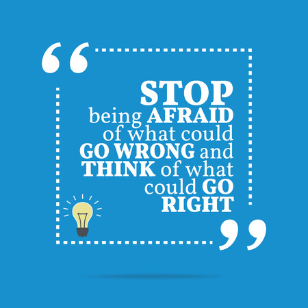 could: Inspirational motivational quote. Stop being afraid of what could go wrong and think of what could go right. Simple trendy design.