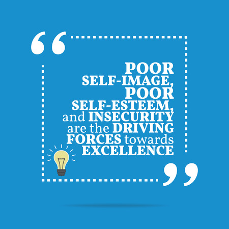 insecurity: Inspirational motivational quote. Poor self-image, poor self-esteem, and insecurity are the driving forces towards excellence. Simple trendy design.