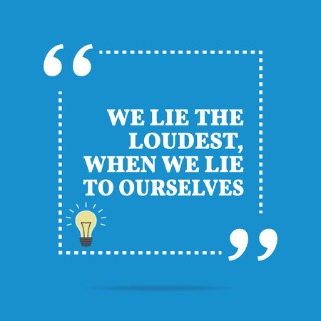 Inspirational motivational quote. We lie the loudest, when we lie to ourselves. Simple trendy design.