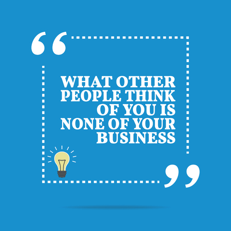 criticism: Inspirational motivational quote. What others people think of you is none of your business. Simple trendy design.