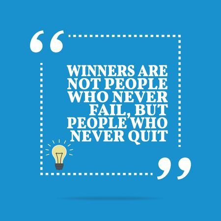 quit: Inspirational motivational quote. Winners are not people who never fail, but people who never quit. Simple trendy design. Illustration