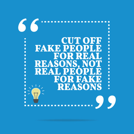 real people: Inspirational motivational quote. Cut off fake people for real reasons, not real people for fake reasons. Simple trendy design.