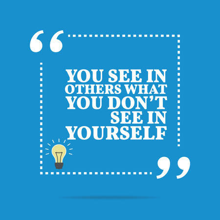 encouragement: Inspirational motivational quote. You see in others what you dont see in yourself. Simple trendy design.