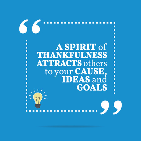 thankfulness: Inspirational motivational quote. A spirit of thankfulness attracts others to your cause, ideas and goals. Simple trendy design.