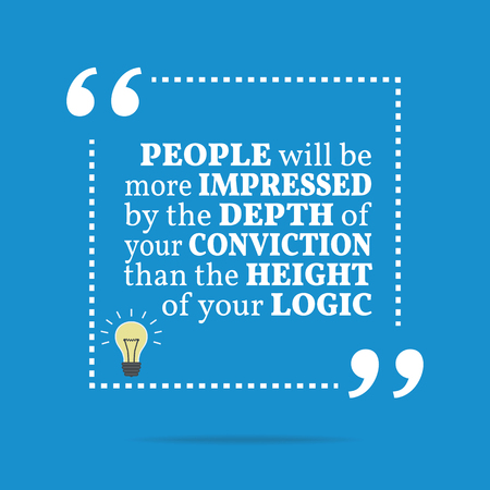 Citation De Motivation Inspirée Les Gens Seront Plus Impressionnés Par La Profondeur De Votre Conviction Que La Hauteur De Votre Logique Conception