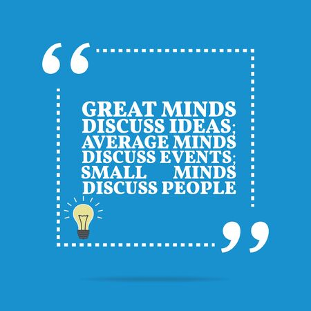 people discuss: Inspirational motivational quote. Great minds discuss ideas; average minds discuss events; small minds discuss people. Simple trendy design. Illustration