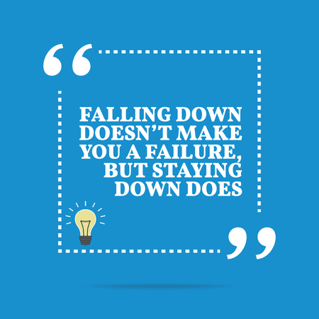 staying: Inspirational motivational quote. Falling down doesnt make you a failure, but staying down does. Simple trendy design. Illustration