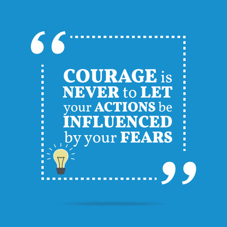 influenced: Inspirational motivational quote. Courage is never to let your actions be influenced by your fears. Simple trendy design.