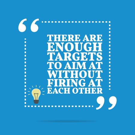 firing: Inspirational motivational quote. There are enough targets to aim at without firing at each other. Simple trendy design.