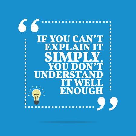 understand: Inspirational motivational quote. If you cant explain it simply, you dont understand it well enough. Simple trendy design. Illustration