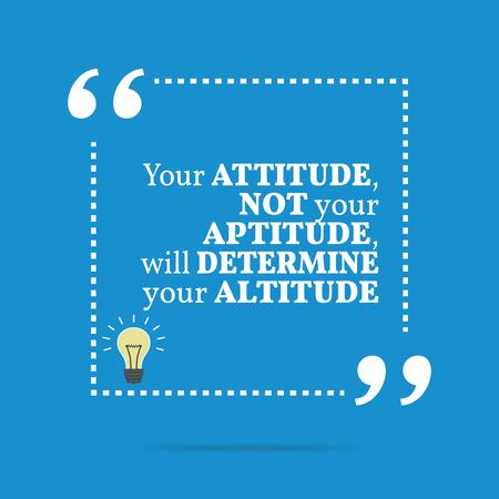 aptitude: Inspirational motivational quote. Your attitude not your aptitude, will determine your altitude. Simple trendy design.