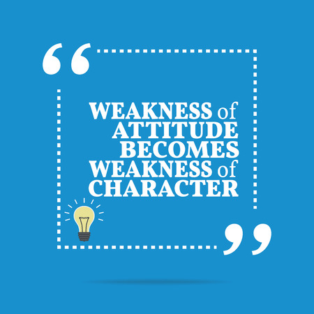 weakness: Inspirational motivational quote. Weakness of attitude becomes weakness of character. Simple trendy design. Illustration