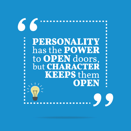 personality character: Inspirational motivational quote. Personality has the power to open doors, but character keeps them open. Simple trendy design.