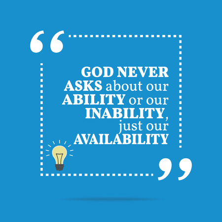 inability: Inspirational motivational quote. God never asks about our ability or our inability, just our availability. Simple trendy design.