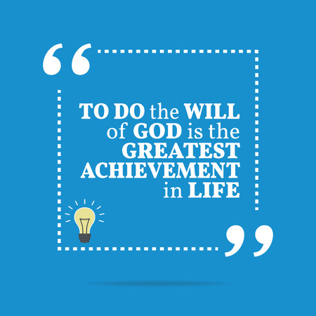 greatest: Inspirational motivational quote. To do the will of God is the greatest achievement in life. Simple trendy design.