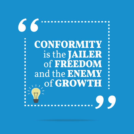jailer: Inspirational motivational quote. Conformity is the jailer of freedom and the enemy of growth. Simple trendy design.