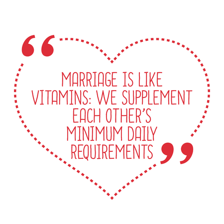 funny love: Funny love quote. Marriage is like vitamins: we supplement each others minimum daily requirements. Simple trendy design.