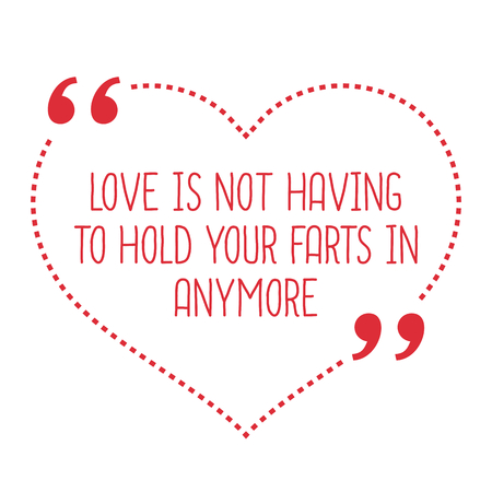 fart: Funny love quote. Love is not having to hold your farts in anymore. Simple trendy design. Illustration