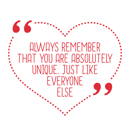 remember: Funny love quote. Always remember that you are absolutely unique. Just like everyone else. Simple trendy design.
