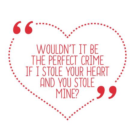 robo: cita divertida amor. ¿No sería el crimen perfecto si he robado su corazón y le robaron la mía? diseño de moda simple. Vectores