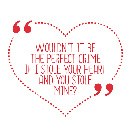 stole: Funny love quote. Wouldnt it be the perfect crime if I stole your heart and you stole mine? Simple trendy design. Illustration