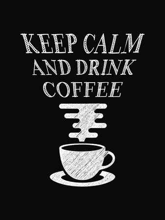 Quote coffee poster. Keep Calm and Drink Coffee. Chalk Calligraphy style. Shop Promotion Motivation Inspiration. Design Lettering. Illustration
